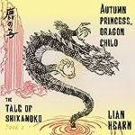 Autumn Princess, Dragon Child: The Tale of the Shikanoko, Book 2 | Lian Hearn