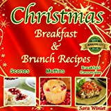 Christmas Breakfast & Brunch Recipes (Breakfast Casseroles, Quiche, Muffins and Scone Recipes)