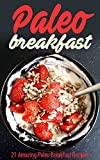 Paleo Breakfast: 21 Amazing Paleo Breakfast Recipes (Paleo Diet,Paleo Recipes,pancakes,waffles,Paleo Cookbook)