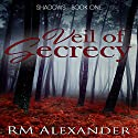Veil of Secrecy: Shadows, Book 1 Audiobook by RM Alexander Narrated by Shana Pennington-Baird