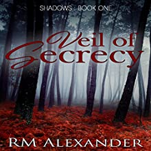 Veil of Secrecy: Shadows, Book 1 (       UNABRIDGED) by RM Alexander Narrated by Shana Pennington-Baird