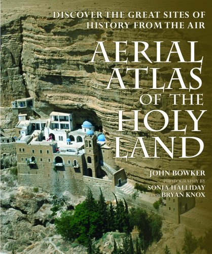 Aerial Atlas of the Holy Land: Discover the Great Sites of History from the Air PDF