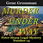 Murder Under Way: Peter Sharp Legal Mystery, Book 14 | Gene Grossman