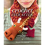 img - for Crochet Ever After: 18 Crochet Projects Inspired by Classic Fairy Tales book / textbook / text book
