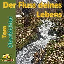 Der Fluss deines Lebens (       ungekürzt) von Tom Oberbichler Gesprochen von: Tom Oberbichler