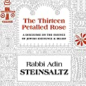 The Thirteen Petalled Rose: A Discourse on the Essence of Jewish Existence and Belief Audiobook by Adin Steinsaltz Narrated by Arnold Epstein