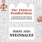The Thirteen Petalled Rose: A Discourse on the Essence of Jewish Existence and Belief | Adin Steinsaltz