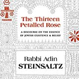 img - for The Thirteen Petalled Rose: A Discourse on the Essence of Jewish Existence and Belief book / textbook / text book