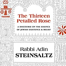 The Thirteen Petalled Rose: A Discourse on the Essence of Jewish Existence and Belief (       UNABRIDGED) by Adin Steinsaltz Narrated by Arnold Epstein