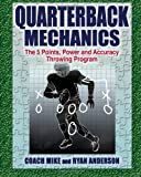 MR Michael Anderson Quarterback Mechanics, the 5 Point Power and Accuracy Throwing Program