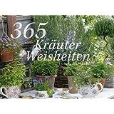 365 Tage Kräuterweisheiten: der Dauerkalender als Tischaufsteller mit Zitaten, Rezepten und Fotografien rund um die Themen Garten und Anbau