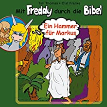 Ein Hammer für Markus (Mit Freddy durch die Bibel 7) Performance by Olaf Franke, Tim Thomas Narrated by Martin Mehlitz, Christina Dippl, Mike Bowd