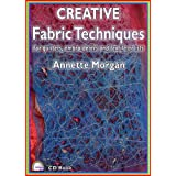 Creative Fabric Techniques: For Quilters, Embroiderers and Textile Artists [CD Rom Book]by Annette Morgan