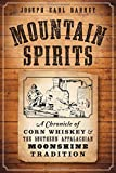 Joseph Earl Dabney Mountain Spirits:: A Chronicle of Corn Whiskey and the Southern Appalachian Moonshine Tradition (American Palate)