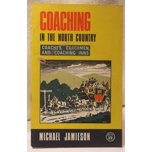 Coaching days in the North country: (Northumberland, Cumberland and Durham) the coaches, coachmen and coaching inns Michael Jamieson