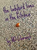 the ladybird lives in the kitchen: a big adventure on a small scale