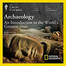 Archaeology: An Introduction to the World's Greatest Sites Lecture by  The Great Courses Narrated by Professor Eric H. Cline