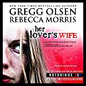 Her Lover's Wife: Notorious USA, Colorado Audiobook by Gregg Olsen, Rebecca Morris Narrated by Kevin Pierce