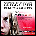 Her Lover's Wife: Notorious USA, Colorado | Gregg Olsen,Rebecca Morris