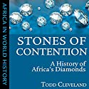 Stones of Contention: A History of Africa's Diamonds (Ohio Africa in World History) Audiobook by Todd Cleveland Narrated by Caleb Rector
