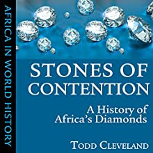 Stones of Contention: A History of Africa's Diamonds (Ohio Africa in World History) (       UNABRIDGED) by Todd Cleveland Narrated by Caleb Rector