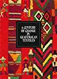 img - for A Century of Change in Guatemalan Textiles book / textbook / text book