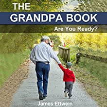 The Grandpa Book: Are You Ready? (       UNABRIDGED) by James Ettwein Narrated by James Ettwein