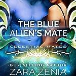 The Blue Alien's Mate: A Sci-Fi Romance (Celestial Mates)   Zara Zenia