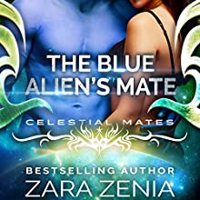 The Blue Alien's Mate: A Sci-Fi Romance (Celestial Mates) Audiobook by Zara Zenia Narrated by Max Lehnen