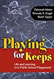 Playing for Keeps: Life and Learning on a Public School Playground (0) (0807750956) by Deborah Meier
