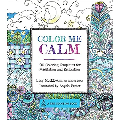 Color Me Calm: 100 Coloring Templates for Meditation and Relaxation (Coloring for Thinkers)