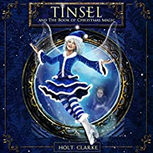 Tinsel and the Book of Christmas Magic Audiobook by Holt Clarke Narrated by James D. Heffernan, Jr.