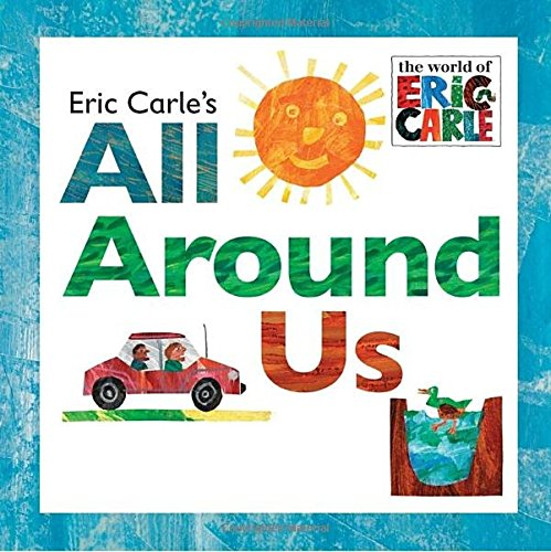 Eric Carle's All Around Us (World of Eric Carle)