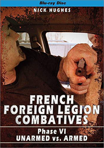 FRENCH FOREIGN LEGION COMBATIVES Phase 6, Unarmed vs. Armed [Blu-ray]