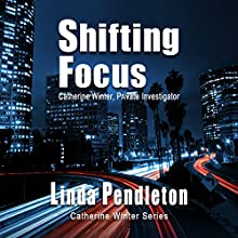 Shifting Focus: Catherine Winter Series, Book 3 Audiobook by Linda Pendleton Narrated by Suzan Lynn Lorraine