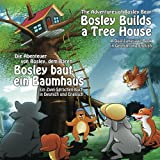 Bosley Builds a Tree House (Bosley baut ein Baumhaus): A Dual Language Book in German and English (Adventures of Bosley Bear) (Volume 4)