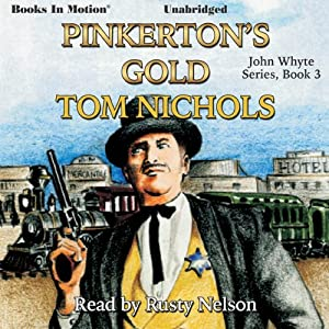 Pinkerton's Gold: John Whyte Series, Book 3 | [Tom Nichols]