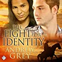 The Fight for Identity: Good Fight (       UNABRIDGED) by Andrew Grey Narrated by Andrew McFerrin