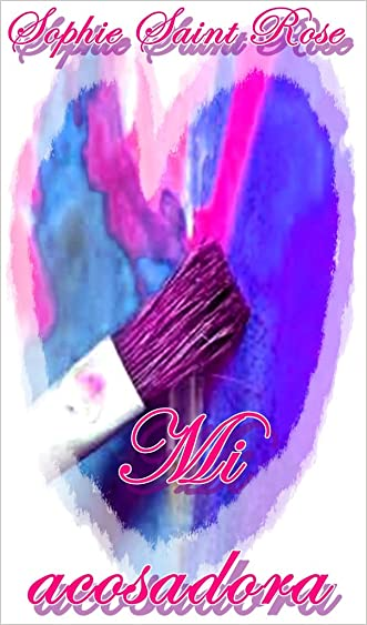 Mi acosadora (Spanish Edition) written by Sophie Saint Rose