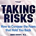 Taking Risks: How to Conquer the Fears That Hold You Back  by David Viscott Narrated by David Viscott