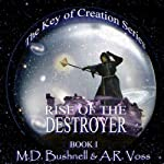 Rise of the Destroyer: The Key of Creation, Book 1 (       UNABRIDGED) by A.R. Voss, M.D. Bushnell Narrated by T.P. Gilbert