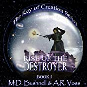 Rise of the Destroyer: The Key of Creation, Book 1 | A.R. Voss, M.D. Bushnell