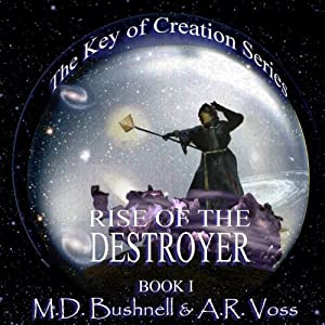 Rise of the Destroyer: The Key of Creation, Book 1 | [A.R. Voss, M.D. Bushnell]