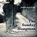 The Sunday Hangman (       UNABRIDGED) by James McClure Narrated by Steven Crossley