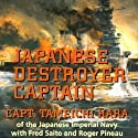 Japanese Destroyer Captain: Pearl Harbor, Guadalcanal, Midway - The Great Naval Battles Seen Through Japanese Eyes Audiobook by Captain Tameichi Hara Narrated by Brian Nishii