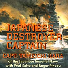 Japanese Destroyer Captain: Pearl Harbor, Guadalcanal, Midway - The Great Naval Battles Seen Through Japanese Eyes (       UNABRIDGED) by Captain Tameichi Hara Narrated by Brian Nishii