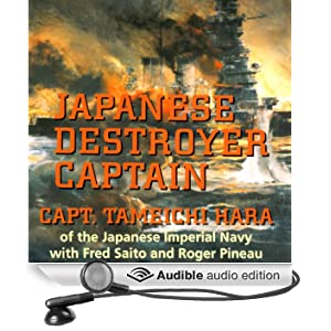 Japanese Destroyer Captain: Pearl Harbor, Guadalcanal, Midway - The Great Naval Battles Seen Through Japanese Eyes (Unabridged)