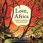 Love, Africa: A Memoir of Romance, War, and Survival | Jeffrey Gettleman
