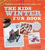 Claire Gillman The Kids' Winter Fun Book: Homespun Adventures for Family Fun
