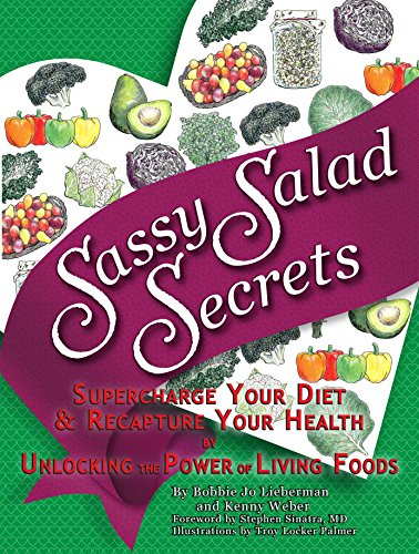 Sassy Salad Secrets: Supercharge Your Diet and Recapture Your Health by Unlocking the Power of Living Foods by Bobbie Jo Lieberman, Kenny Weber
